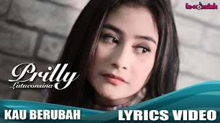 Video Prilly Latuconsina - Kau Berubah (Official Lyric Video) download MP3, 3GP, MP4, WEBM, AVI, FLV Maret 2018