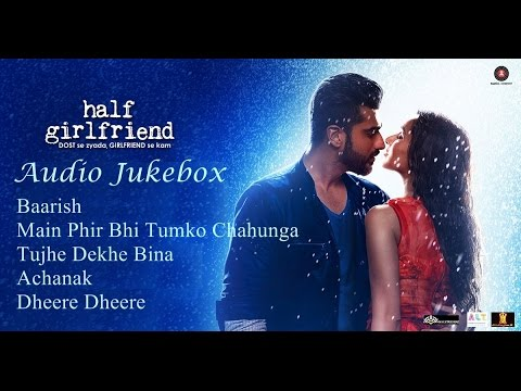 Half Girlfriend Audio Jukebox | Half Girlfriend | Mohit Suri | Shraddha Kapoor | Arjun Kapoor