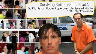 Surviving Bottom Shelf Brad:Case #1 Jason 'DJ Kid' Pope possibly Spread HIV to over 600+ Black Women