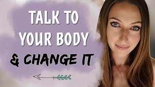 How To Speak To Your Body \u0026 Actually Change It! - Law of Attraction