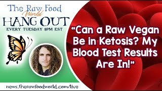Hangout: Can a Raw Vegan Be in Ketosis? My Blood Test Results Are In!