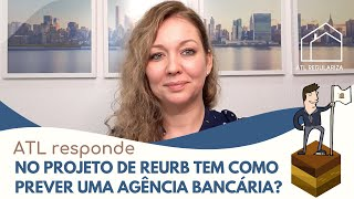 No projeto de REURB tem como prever uma agência bancária?