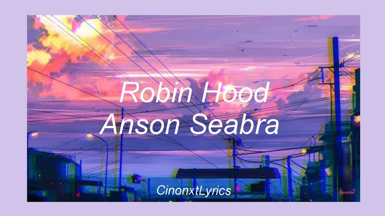 robin hood  anson seabra lyrics  youtube