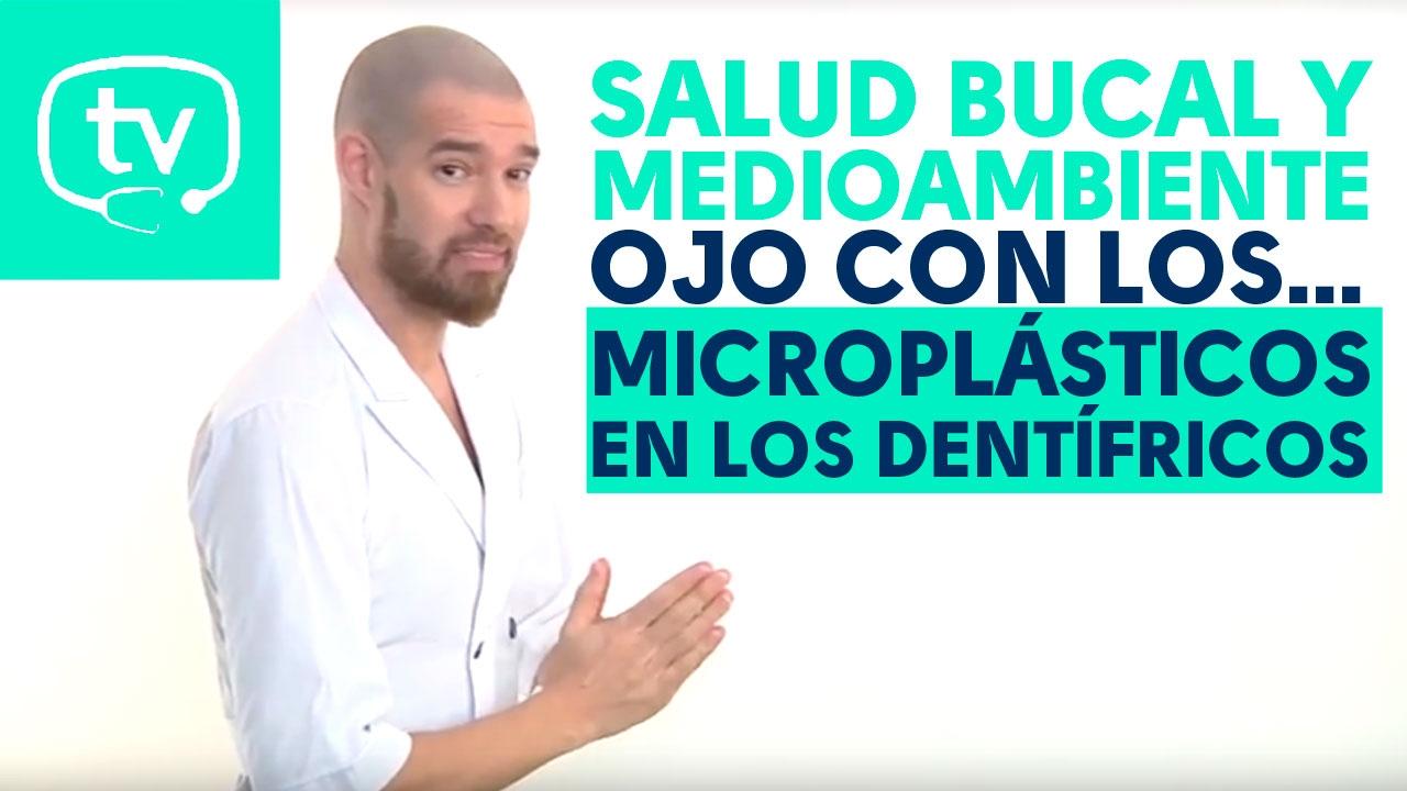 Microplásticos en los dentífricos, un riesgo para el medioambiente y para tu salud bucal