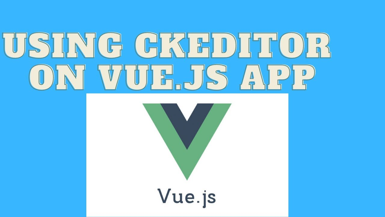 Getting Started With CKEDITOR on Vue.js
