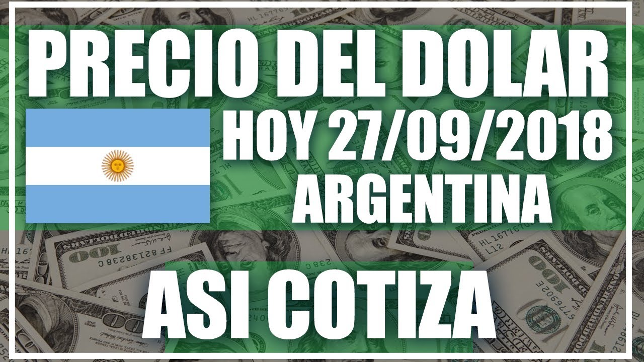 Cuánto Vale Un Dólar En Argentina Hoy 27 De Septiembre Del 2018