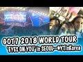[VLOG] GOT7 2018 WORLD TOUR 'EYES ON YOU' CONCERT IN SEOUL -- #YTinKOREA 2018