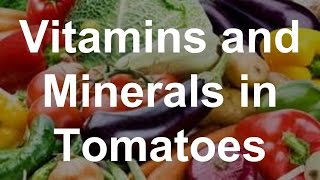Vitamins and Minerals in Tomatoes - Health Benefits of Tomatoes