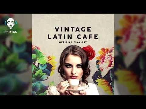 Vintage Latin Café - Official Playlist - Cool Music