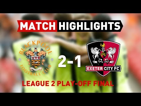 Blackpool 2 Exeter City 1 (28/5/17) EFL League 2 play-off final