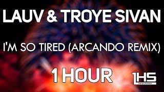 Lauv & Troye Sivan - i'm so tired... (Arcando Remix) | [1 Hour Version]