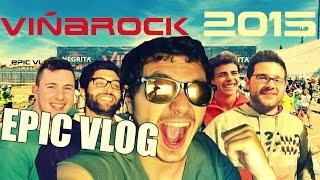 Epic Vlog VIÑAROCK 2015 | INFAMES!!