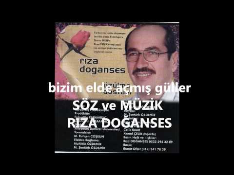 RIZA DOĞANSES-BİZİM ELDE AÇMIŞ...