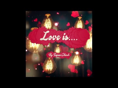 Love is   Valentine's Day   Valentine Video   Best Love Quotes by Tapan Ghosh
