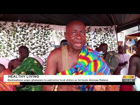 Dunkwahene urges Ghanaians to patronize local dishes as he hosts Ahemaa Mukase - Premotobre(20-9-21)