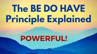 BE DO HAVE Principle Explained - POWERFUL!