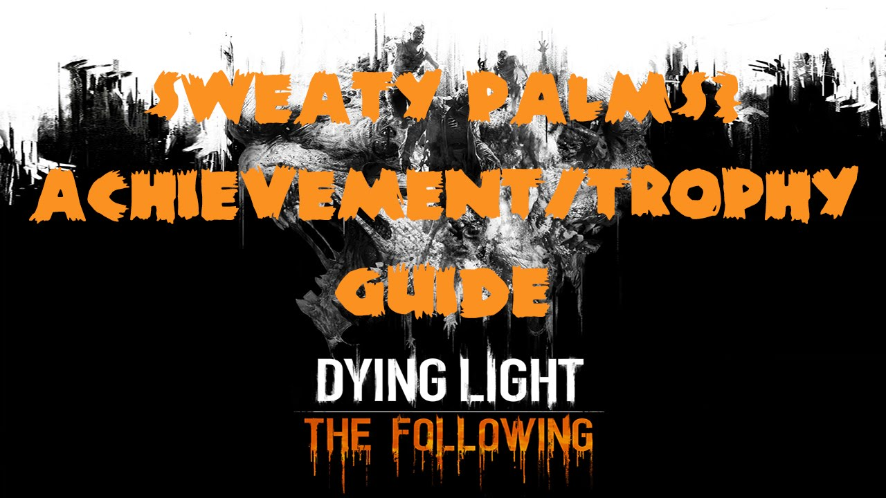 Dying Light: The Following | Sweaty Palms? Achievement / Trophy Guide    YouTube