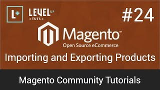 Magento Community Tutorials #24 - Importing and Exporting Products