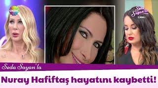Nuray Hafiftaş hayatını kaybetti!