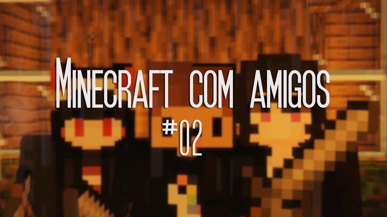 Minecraft com Amigos #02 Terminando a Casa