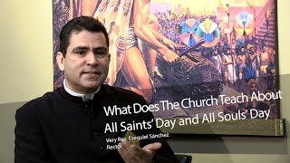 What Does The Church Teach About All Saints' Day And All Souls' Day