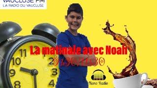 La matinale avec Noah (10h-12h) - Vaucluse FM / Nono Web Tv