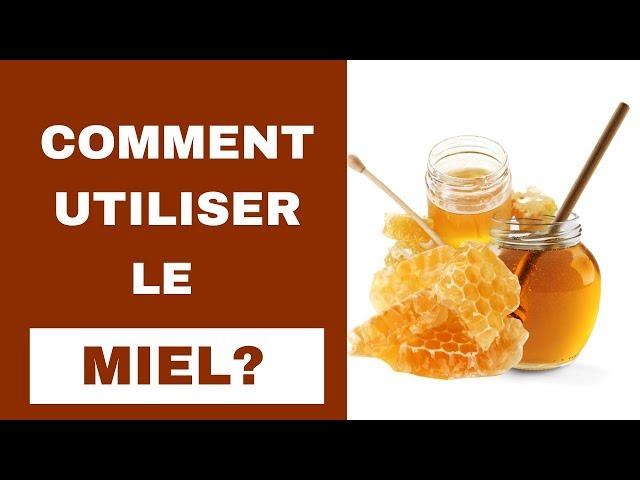 Comment utiliser le miel?