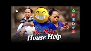 HOLY HOUSE HELP - EMMANUELLA & REBBECCA COMEDY SERIES NEW RELEASE 2018