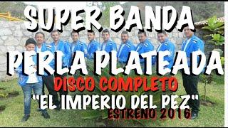 Super Banda Perla Plateada De Arcelia Guerrero | NUEVO DISCO COMPLETO 2016 | EL IMPERIO DEL PESCADO