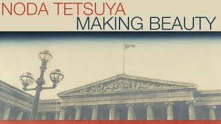 Making beauty: Noda Tetsuya