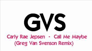 Carly Rae Jepsen - Call Me Maybe (Greg Van Svenson Remix)