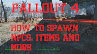 Fallout 4 How to make NPC Battles, Spawn Items and More