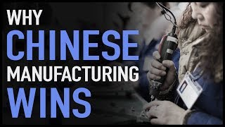 Why Chinese Manufacturing Wins