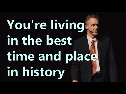 You're living in the best time and place in history - Jordan Peterson