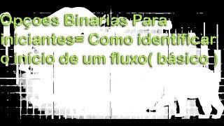 Opçoes Binarias Para iniciantes= Como identificar o início de um fluxo( básico )