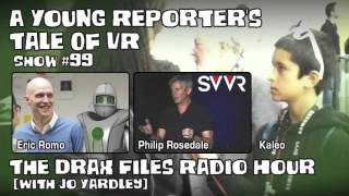 The Drax Files Radio Hour with Jo Yardley Show #99: A Young Reporter's Tale of VR