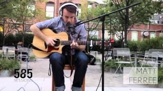 The 585 Sessions: Matt Ferree- No Apologies