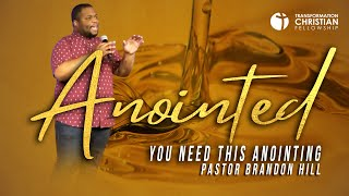 YOU NEED THIS ANOINTING // PASTOR BRANDON HILL (sermon)