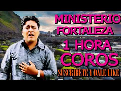 MINISTERIO FORTALEZA COROS MUY BONITOS