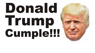 TRUMP CUMPLE!!!
