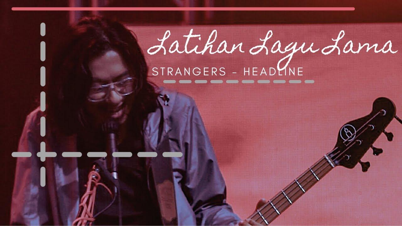 Latihan Lagu Lama : Strangers - Headline (Everything Goes Automatic ; 2008)