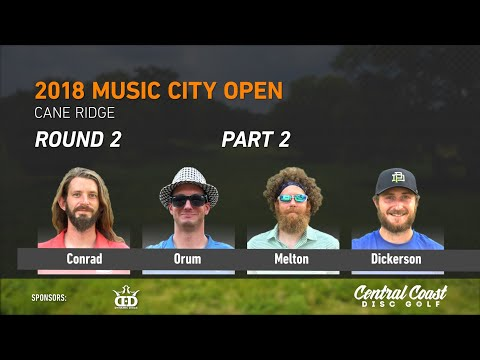2018 Music City Open Round 2 Part 2 (Conrad, Orum, Melton, Dickerson)