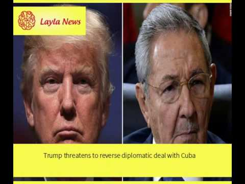 Trump threatens to reverse diplomatic deal with Cuba |  By : CNN