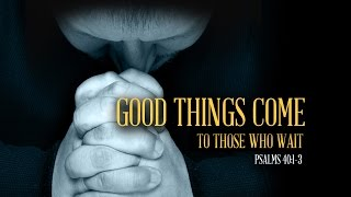"""Good Things Come to Those Who Wait"" 