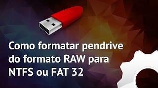 Como formatar pendrive de RAW para NTFS ou FAT32?