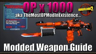 Borderlands 2   The OP x 1000   aka TheMostOPModInExistence   Modded Weapon Guide