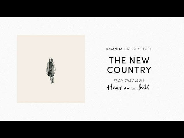 The New Country (Official Audio) - Amanda Lindsey Cook | House On A Hill
