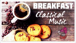 Breakfast CLASSICAL MUSIC | Background Instrumental Classical Music for Studying, Work, Wake Up