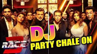 Party Chale On DJ Song | Race 3 Dj Dance Mix | Salman Khan | Jacqueline Fernandez | Dj Vikash