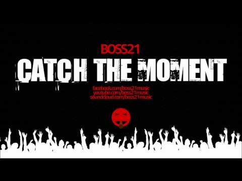 Boss21 - Catch The Moment (2012 Electro House)
